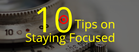 10 Tips for Staying Focused
