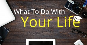 What To Do With Life | Life Institute